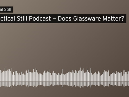 The Practical Still Podcast: Does glassware matter?