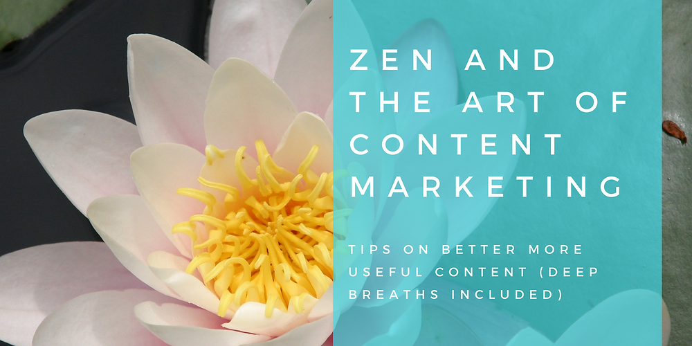 Zen and the art of content marketing