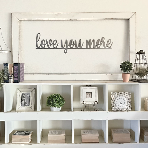 love you more Metal Wall Sign only