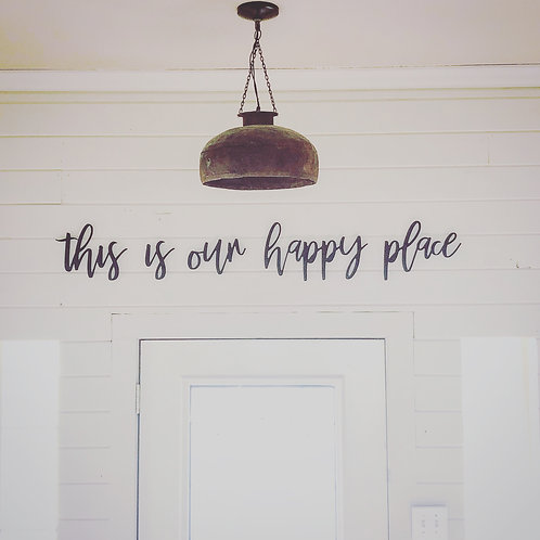 This is our happy place -Unpainted Wall Phrase
