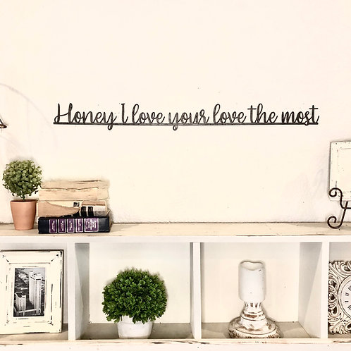 Honey I love your love the most | Metal Steel Sign | Rustic | Sign Lyrics | gift