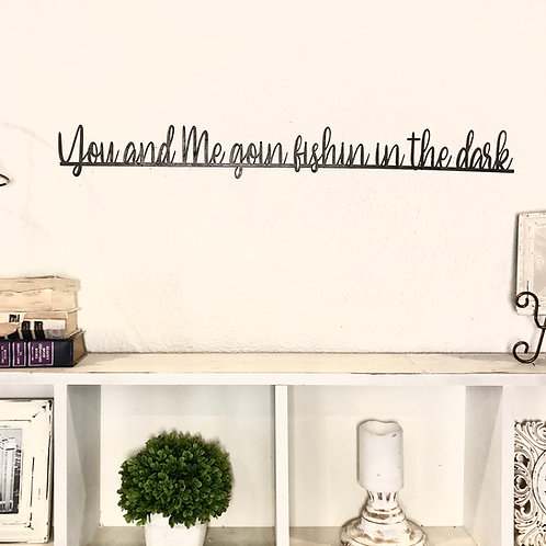 You and me goin fishin in the dark | Metal Sign | Country music lyrics | Boys ro