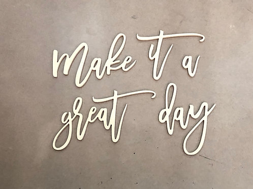 Make It A Great Day Wood Wall Quote / DIY / Unfinished  / Farmhouse Decor / Craf