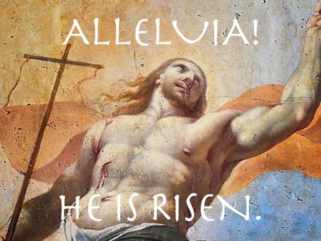 Alleluia! He is Risen!
