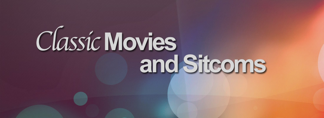 Classic Movies and Sitcoms