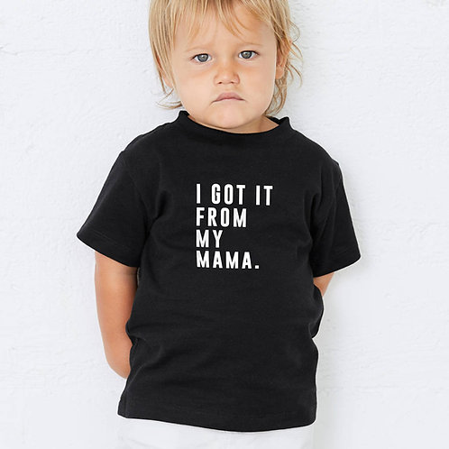 'I Got It From My Mama.' Kids T Shirt
