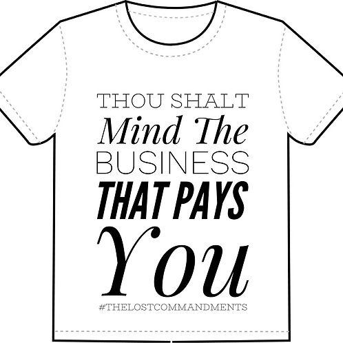 """""""Thou Shalt Mind The Business That Pays You"""""""