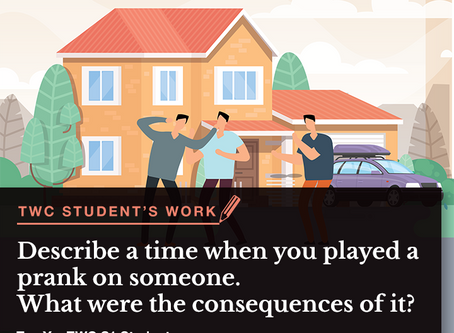Describe a time when you played a prank on someone. What were the consequences of it?