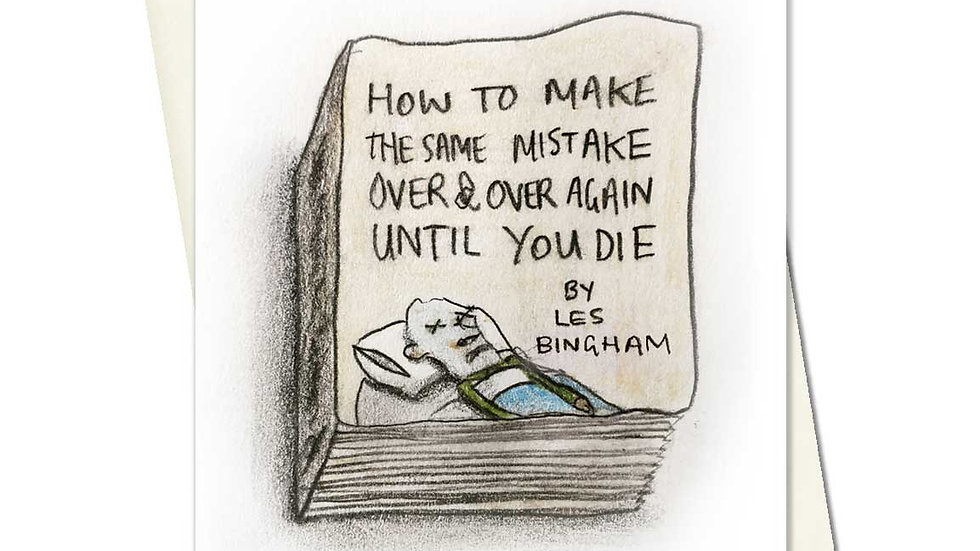 How To Make The Same Mistake Over And Over Again Until You Die Greetings Card