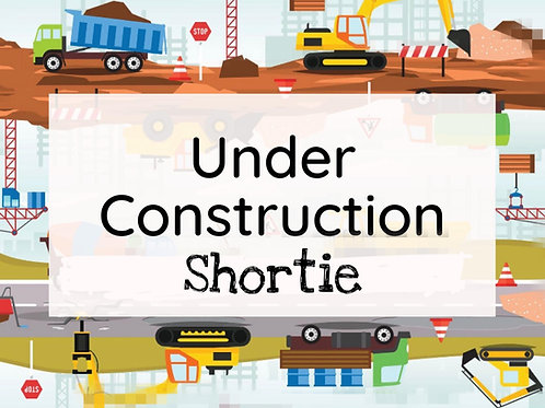Under construction - shorties