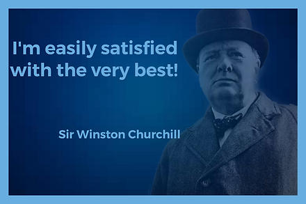 I'm essily satisfied with the very best.