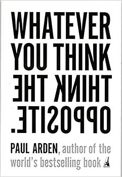 Whatever you think, think the opposite.j