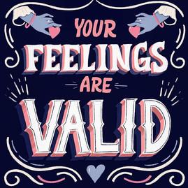 Feelings are Valid