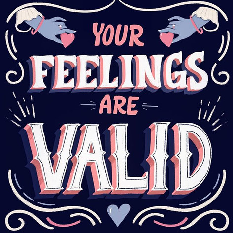 Feelings are Valid