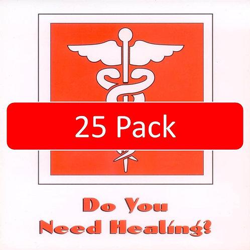Do You Need Healing? (25 pack)