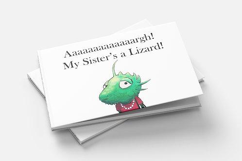 Aaaaaaaaaaaaargh! My Sister's a Lizard!