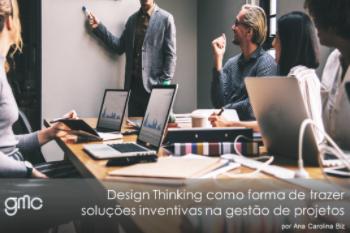 Design Thinking como metodologia para trazer soluções inventivas na gestão de projetos