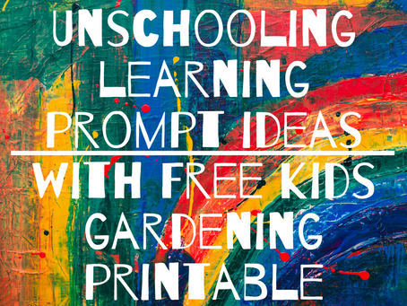 Ideas for creating opportunities for learning in an unschooling day - with FREE gardening printables