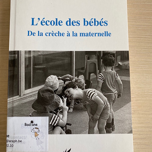 L'école des bébés De la crèche à la maternelle