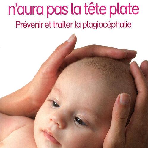 Mon bébé n'aura pas la tête plate. Prévenir et traiter la plagiocéphalie.