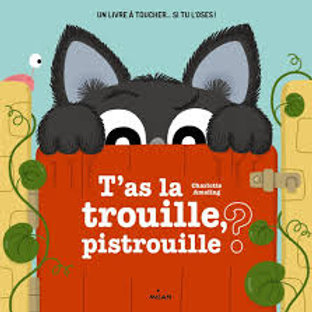 T'as la trouille pistrouille?