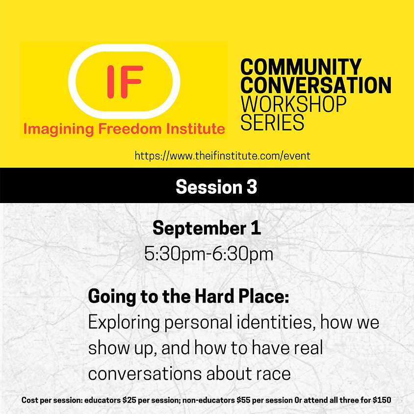 Session 3: Going to the Hard Place: Exploring personal identities, how we show up & have real conversations about race