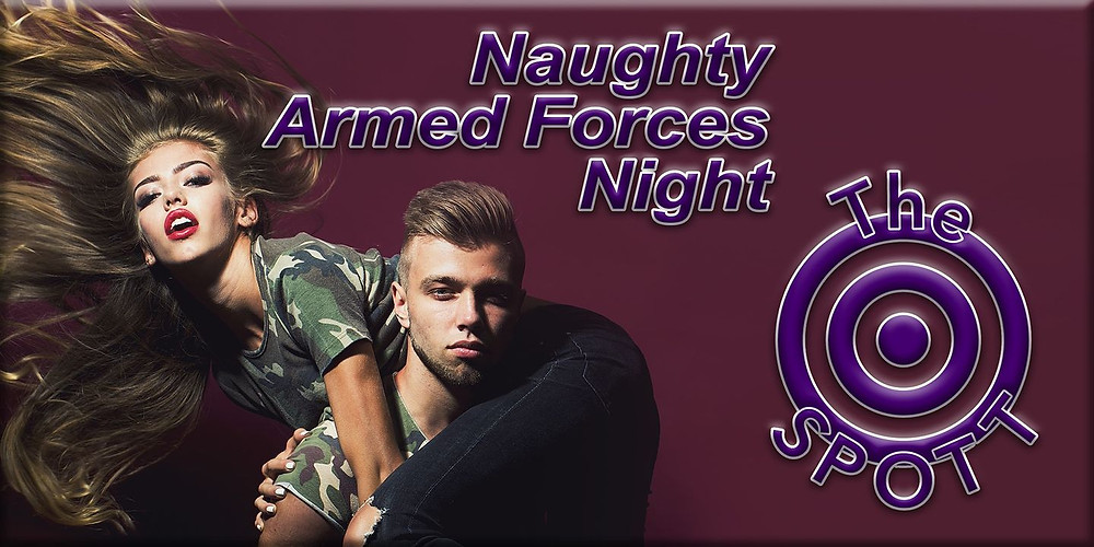 Advertising for an event held in May 2020 for Naughty Armed Forces Night at The SPOTT.