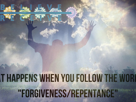 What happens when you follow the word of Forgiveness/Repentance??