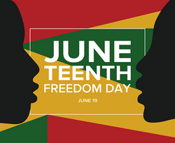 JUNETEENTH IS OUR FREEDOM DAY