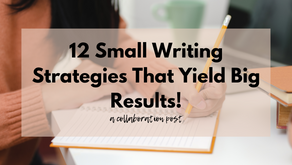 12 Small Writing Strategies That Yield Big Results!