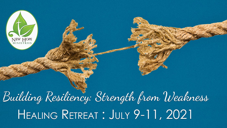 Building Resiliency: Strength from Weakness Healing Retreat