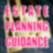 ESTATE PLANNING GUIDANCE.png