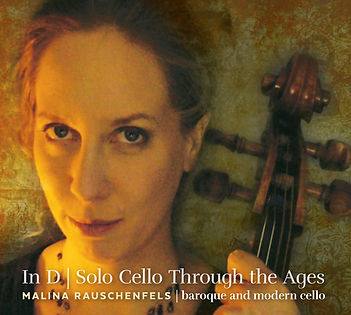 In D | Solo Cello Through the Ages CD | Malina Rauschenfels | Baroque and Modern Cello