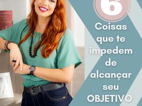6 Coisas que te impedem de alcançar seu objetivo!