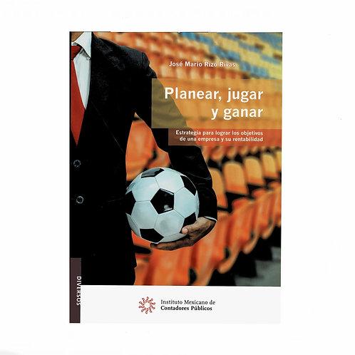 Planear, Jugar y Ganar. Estrategia para Lograr los Objetivos de una Empresa
