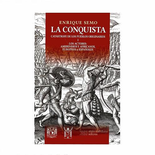 La Conquista: Catástrofe de los Pueblos Originarios Volumen I