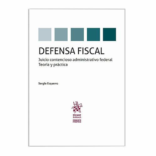 Defensa Fiscal. Juicio Contencioso Administrativo Federal. Teoría y Práctica