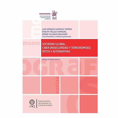 Sociedad Global, Ciber (In)seguridad y Terrorismo(S): Retos y Alternativas