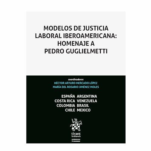 Modelos de Justicia Laboral Iberoamericana: Homenaje a Pedro Guglielmetti