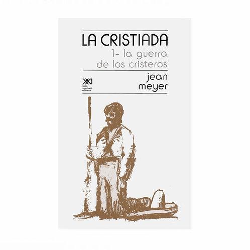 La Cristiada. 1 - La Guerra de los Cristeros