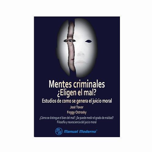 Mentes Criminales ¿Eligen el Mal?. Estudios de Cómo se Genera el Juicio Moral.