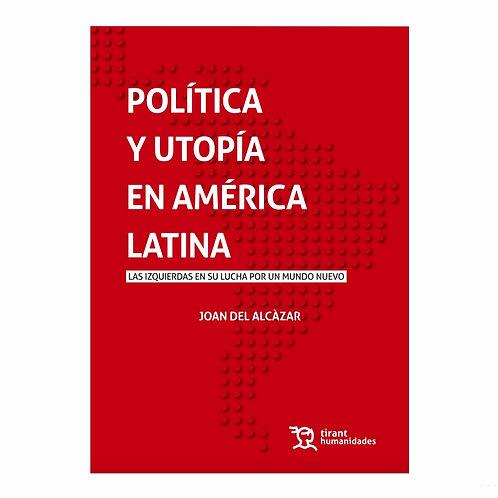 Política y Utopía en América Latina. Las Izquierdas en su Lucha