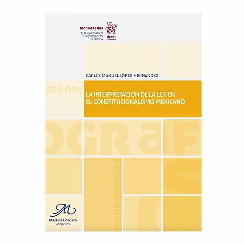 La Interpretación de la Ley en el Constitucionalismo Mexicano