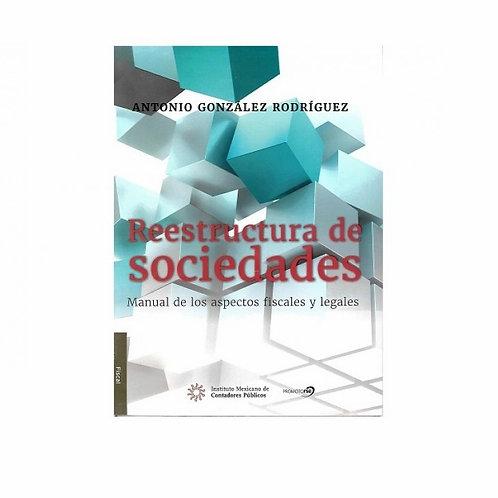 Reestructura de Sociedades. Manual de los Aspectos Fiscales y Legales