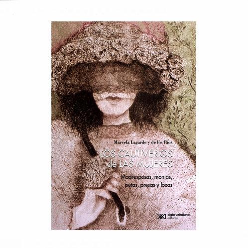 Los Cautiverios de Las Mujeres. Madresposas,Monjas, Putas, Presas y Locas