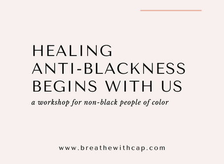 Healing Anti-Blackness Begins With Us: A Virtual Workshop for Non-Black People of Color
