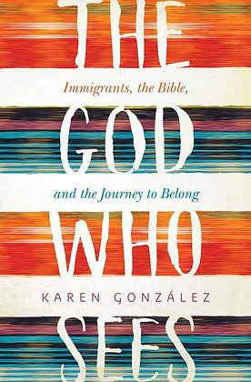The God Who Sees: Immigrants, the Bible, and the Journey