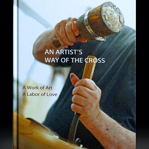 An Artist's Way of the Cross: A Work of Art, A Labor of Love
