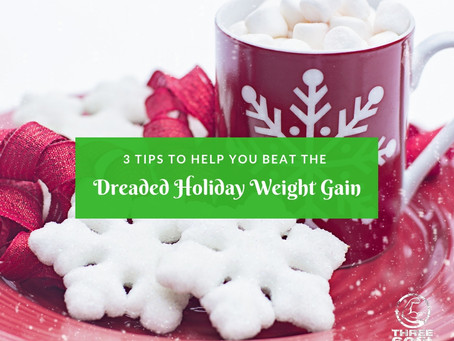 3 Tips to Help You Beat the Dreaded Holiday Weight Gain