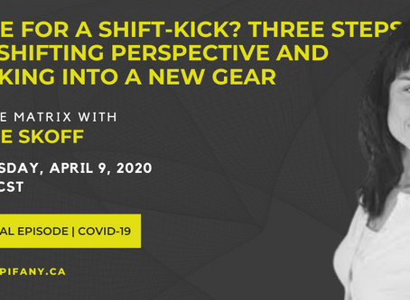 TIME FOR A SHIFT-KICK? THREE STEPS TO SHIFTING PERSPECTIVE AND KICKING INTO A NEW GEAR
